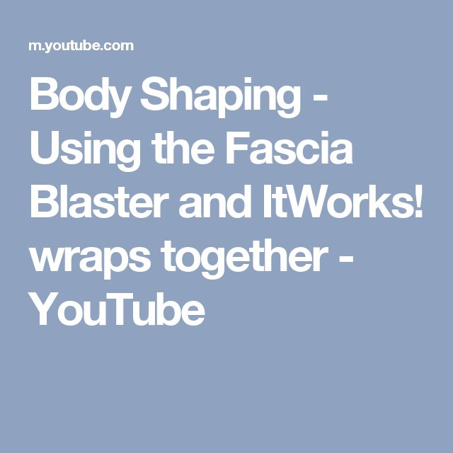 Body Shaping - Using the Fascia Blaster and ItWorks! wraps together - YouTube