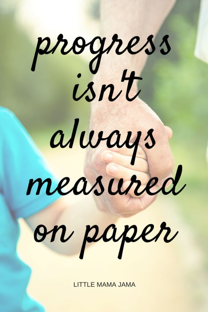 Progress isn't always measured on paper for our children with special needs. Sometimes progress is measured in a smile or a conversation. Sometimes progress is measured in years or families.