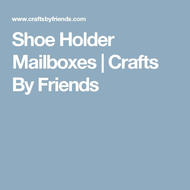 Shoe Holder Mailboxes | Crafts By Friends