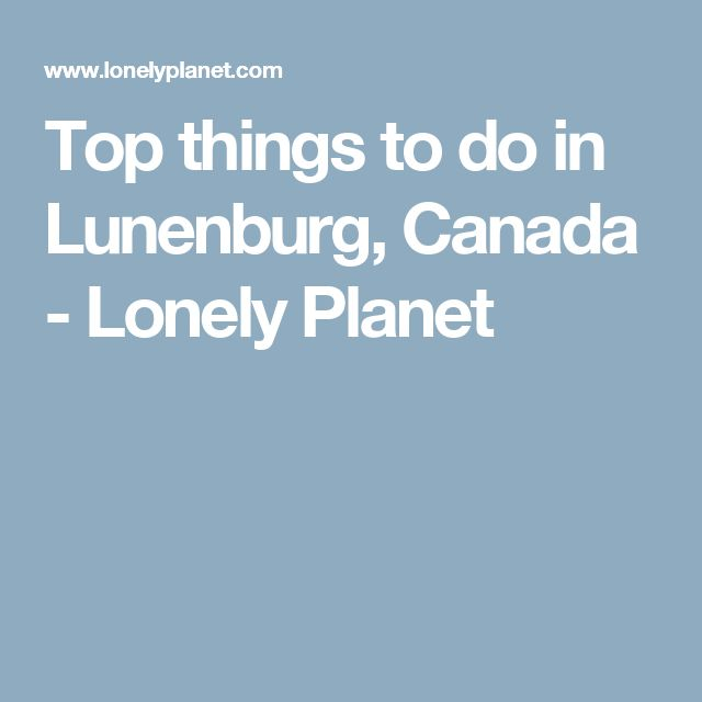 Top things to do in Lunenburg, Canada - Lonely Planet