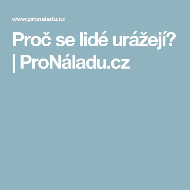 Proč se lidé urážejí?   ProNáladu.cz