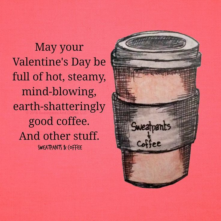 May your Valentine's Day be full of hot, steamy, mind-blowing, earth-shatteringly good coffee. And other stuff.