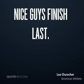 More Leo Durocher Quotes on www.quotehd.com - #quotes #finish #finish #last #guys #last #nice