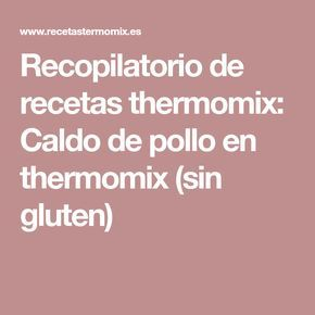 Recopilatorio de recetas thermomix: Caldo de pollo en thermomix (sin gluten)