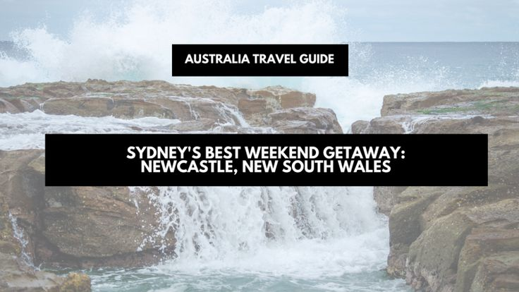 Sydney's best weekend getaway: Newcastle, New South Wales, Australia Travel Guide