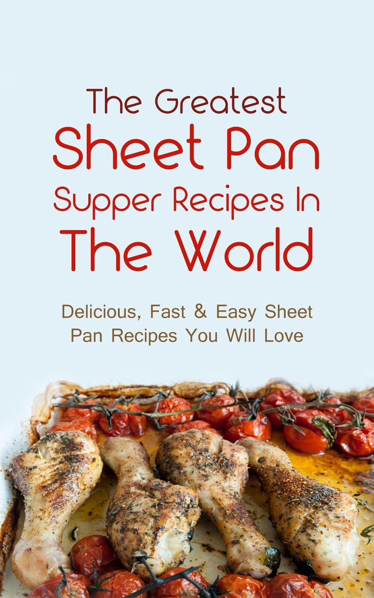 The Greatest Sheet Pan Supper Recipes In The World: Delicious, Fast & Easy Sheet Pan Recipes You Will Love:Amazon:Kindle Store