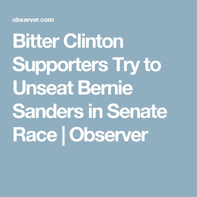 Bitter Clinton Supporters Try to Unseat Bernie Sanders in Senate Race | Observer