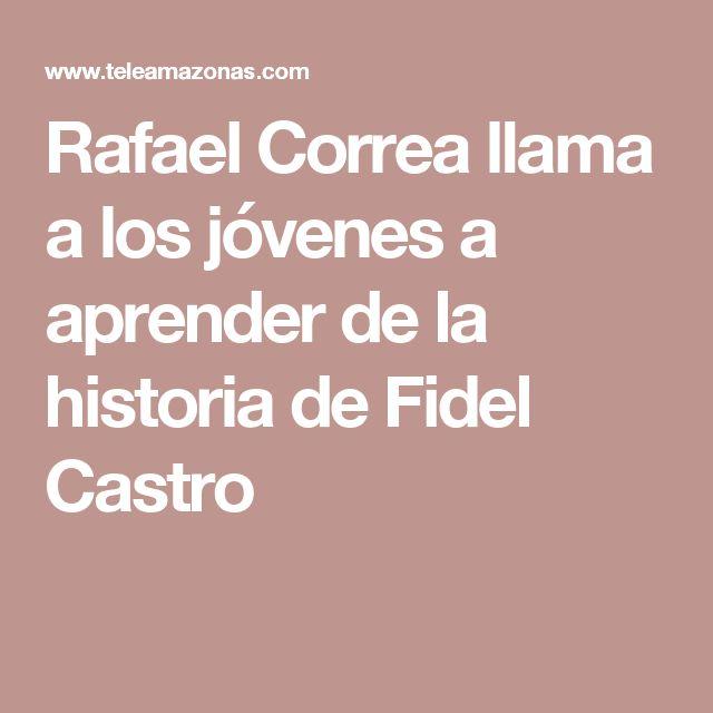 Rafael Correa llama a los jóvenes a aprender de la historia de Fidel Castro