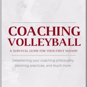 Coaching Volleyball: A Survival Guide for Your First Season