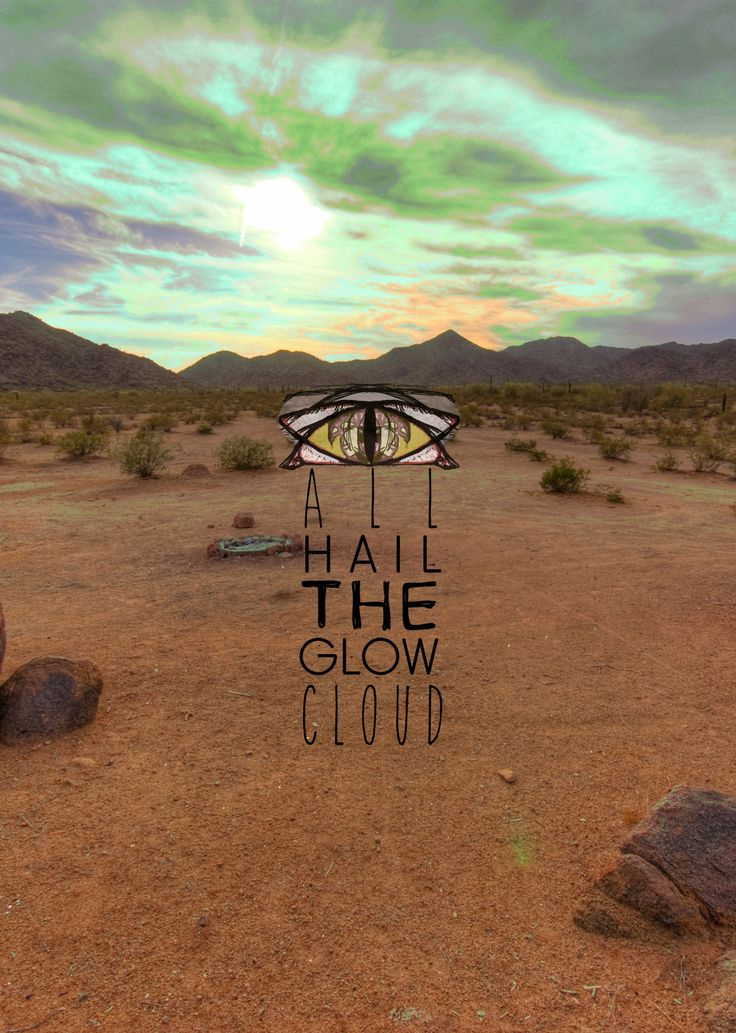 Welcome to Night Vale ALL HAIL THE MIGHTY GLOW CLOUD ALL HAIL