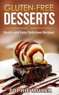 Gluten-free Desserts: Quick And Easy Sweet Treats Mines The Wheat! by Sophie Miller ebook deal