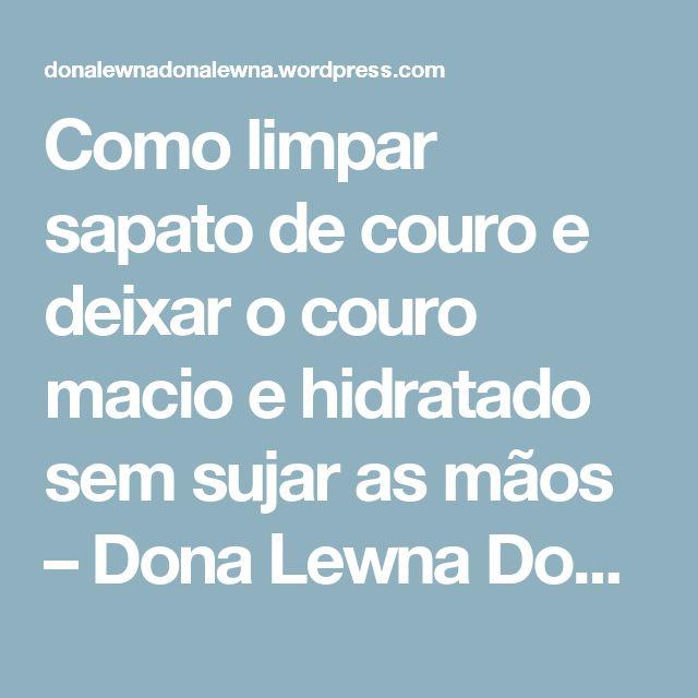 Como limpar sapato de couro e deixar o couro macio e hidratado sem sujar as mãos – Dona Lewna Dona Lewna