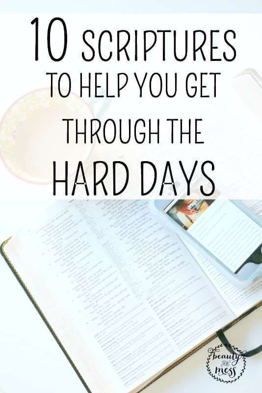 10 Scriptures to Help You Get Through the Hard Days.  Those hard days are inevitable. We don't have to succumb to them. We are not victims. We have a choice in the matter. Let's come up with a battle plan to take back our day. We have to combat the crazy.  Check out these 10 scriptures to help you get through your hard days and get back to loving life and your family more.