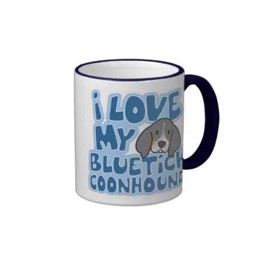 I Love My Bluetick Coonhound Mug   Click on photo to purchase. Check out all current coupon offers and save! http://www.zazzle.com/coupons?rf=238785193994622463&tc=pin