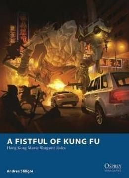 A Fistful Of Kung Fu: Hong Kong Movie Wargame Rules (osprey Wargames) free ebook