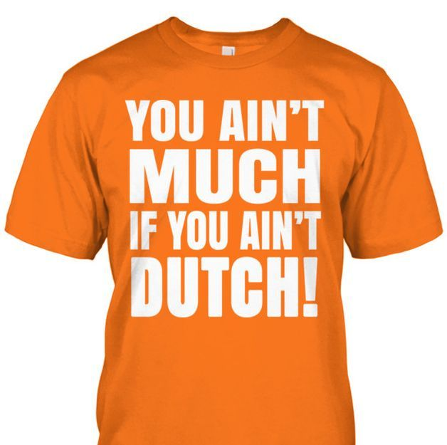 You Ain't Much If You Ain't Dutch! T-Shirt Only