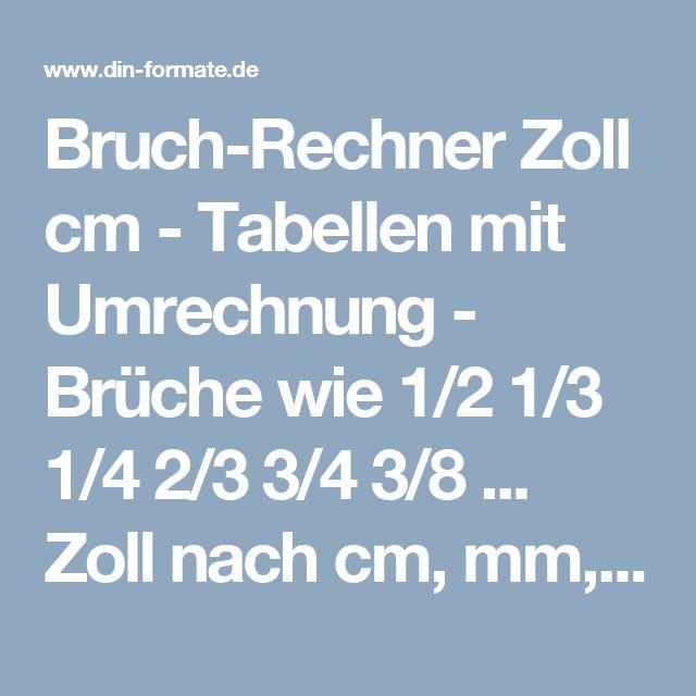 Bruch-Rechner Zoll cm - Tabellen mit Umrechnung - Brüche wie 1/2 1/3 1/4 2/3 3/4 3/8 ... Zoll nach cm, mm, µm, dezimal - Zollwerkzeuge