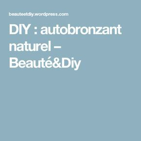 DIY : autobronzant naturel – Beauté&Diy