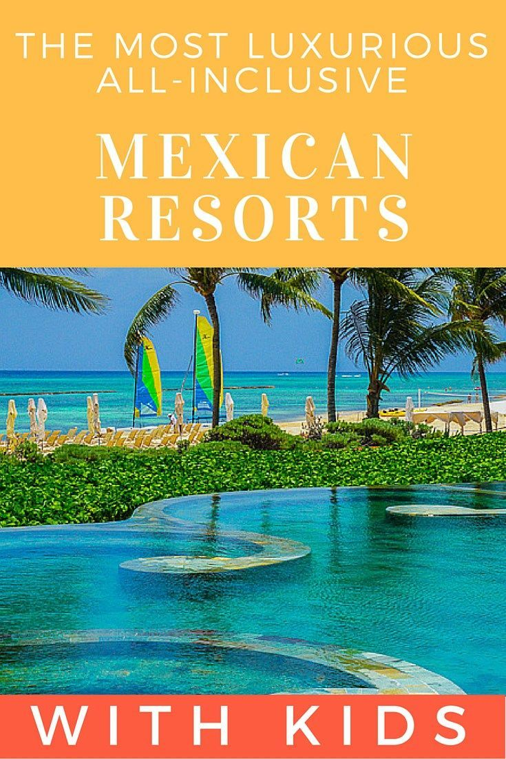 Parents review the most luxurious five star all inclusive resorts in the Mayan Riviera for your next family vacation.