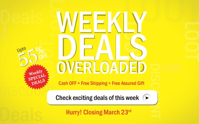 Weekly Deals... Overloaded. Check exiting deals of this week.