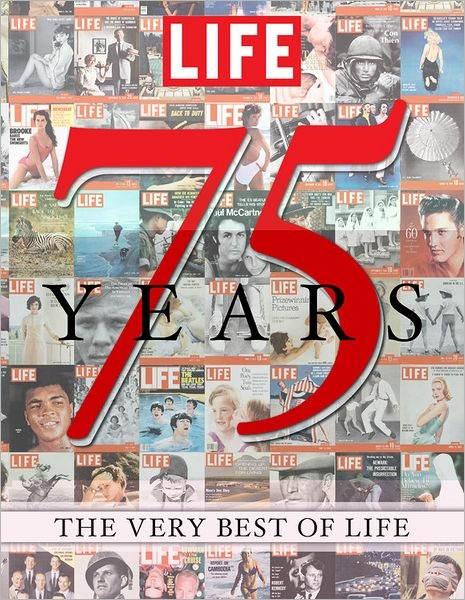 Life 75 Years: The Very Best of Life - a gorgeous book