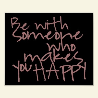 Be with someone who makes you happy! #quote #zazzle