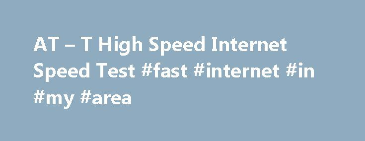 """AT – T High Speed Internet Speed Test #fast #internet #in #my #area http://internet.remmont.com/at-t-high-speed-internet-speed-test-fast-internet-in-my-area/  AT /* 728×90, создано 05.02.11 */ google_ad_slot = """"6127977750""""; google_ad_width = 670; google_ad_height = 90; //–>"""