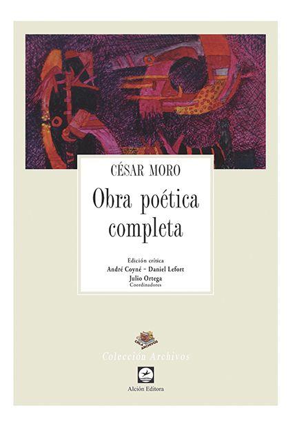 Título: César Moro: obra poética completa. Coordinadores: André Coyné; Daniel…