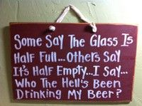 Some Say the Glass is half full others say funny wood sign