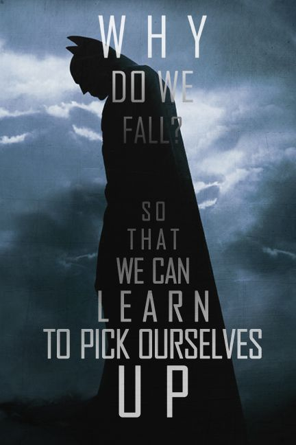 """Why Do We Fall? So That We Learn To Pick Ourselves Up."" - Batman Begins gonna get this quote as a tattoo for sure!!"