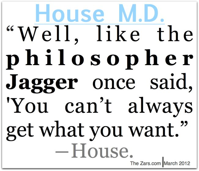 """""""Well, like the philosopher Jagger once said: """"You can't always get what you want."""""""