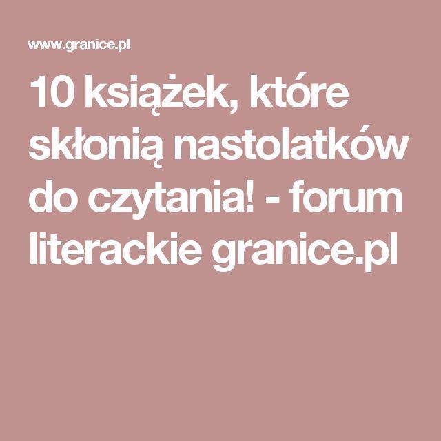 10 książek, które skłonią nastolatków do czytania! - forum literackie granice.pl
