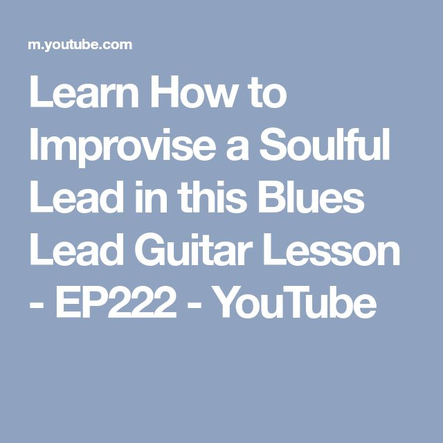 Learn How to Improvise a Soulful Lead in this Blues Lead Guitar Lesson - EP222 - YouTube