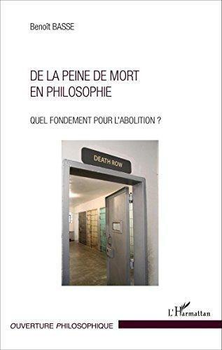 De la peine de mort en philosophie : quel fondement pour l'abolition ?. Benoît Basse