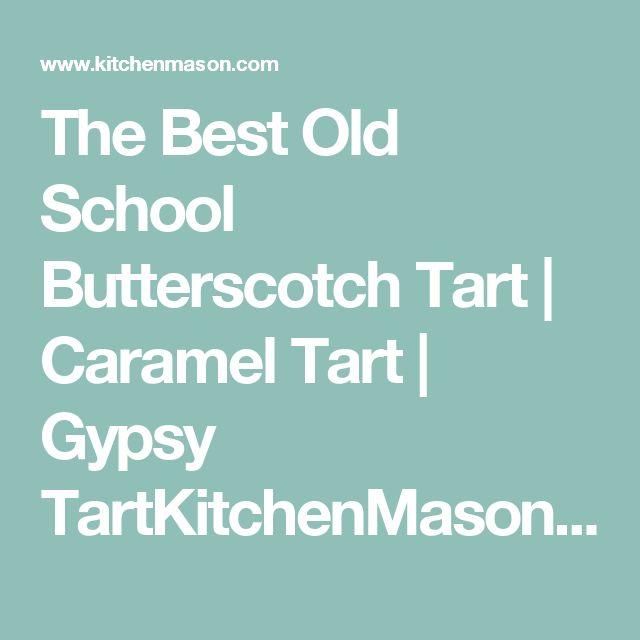 The Best Old School Butterscotch Tart | Caramel Tart | Gypsy TartKitchenMason – Easy Step by Step Recipes