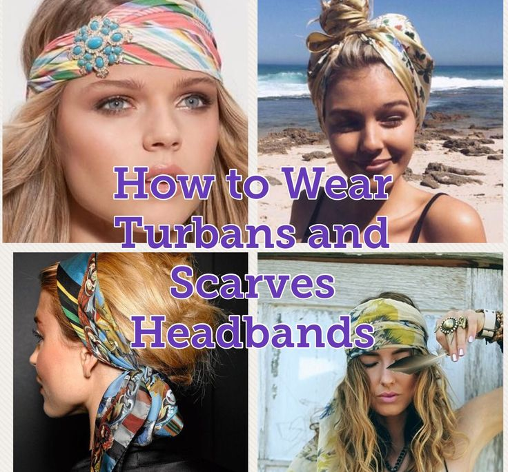 HOW TO WEAR TURBANS AND SCARVES HEADBANDS One of the sexiest and coolest hair accessories, you can do many things and have great results