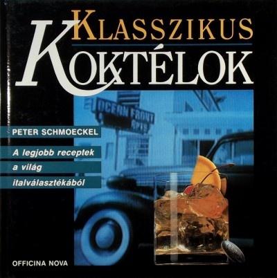 Peter Schmoeckel: Klasszikus Koktélok