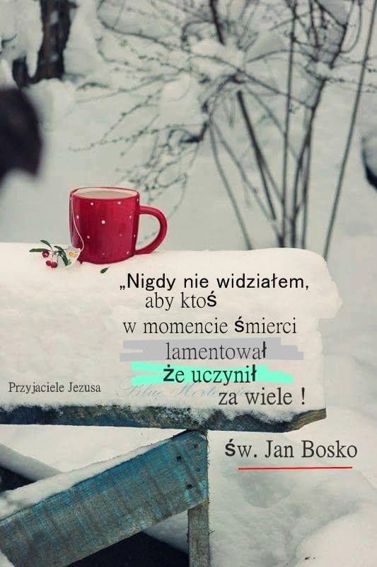 """Myśl dnia """"Nigdy nie widziałem, aby ktoś w momencie śmierci lamentował, że uczynił za wiele dobra. """" św. Jan Bosko"""