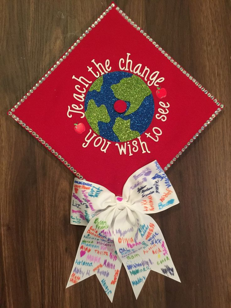 Teach the change you want to see graduation cap.