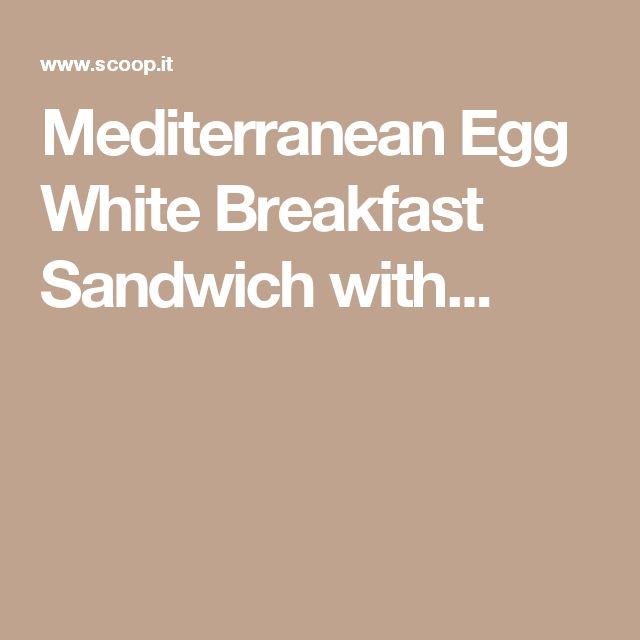 Mediterranean Egg White Breakfast Sandwich with...