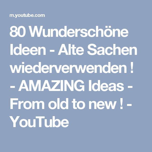 80 Wunderschöne Ideen - Alte Sachen wiederverwenden ! - AMAZING Ideas - From old to new ! - YouTube