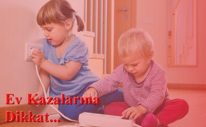Çocuklarda Ev Kazalarına Dikkat