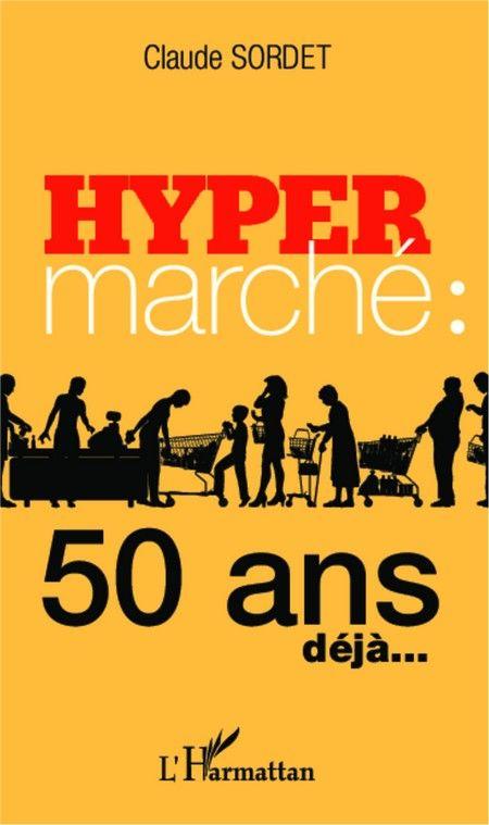 HYPERMARCHÉ : 50 ANS DÉJÀ... de Claude Sordet. Histoire de la grande distribution en France de ses premières années avec les pionniers jusqu'à aujourd'hui avec l'avènement du commerce électronique et la concurrence de l'ultra-discount venu d'Allemagne. Cote : 6-4241-2 SOR