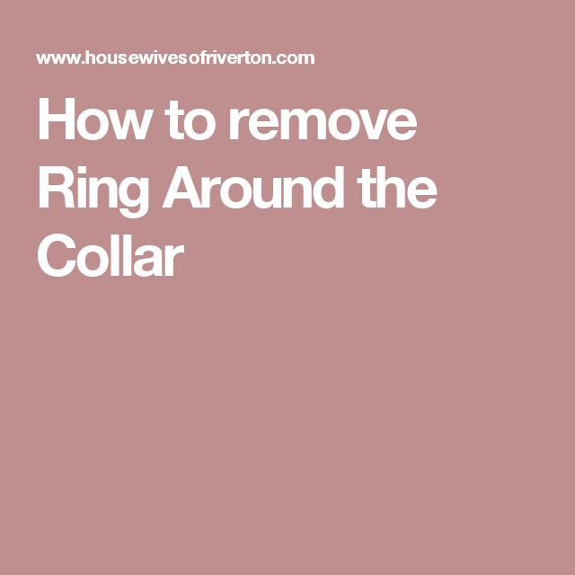 How to remove Ring Around the Collar