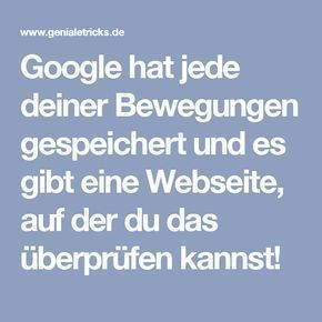 Google has saved every one of your moves and there is a web page where …   – Aufräumen