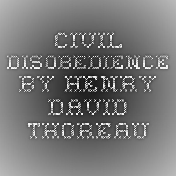 best civil disobedience ideas the second coming  civil disobedience essay by henry david thoreau also known as resistance to civil government and including such well known quotes as that government is