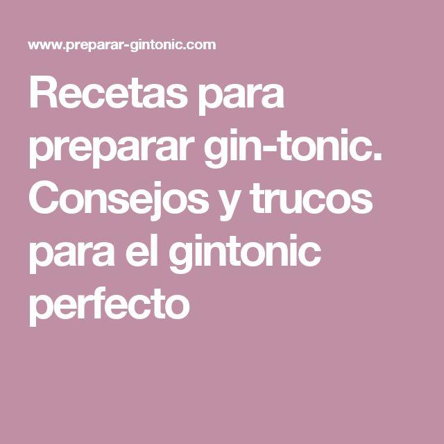 Recetas para preparar gin-tonic. Consejos y trucos para el gintonic perfecto
