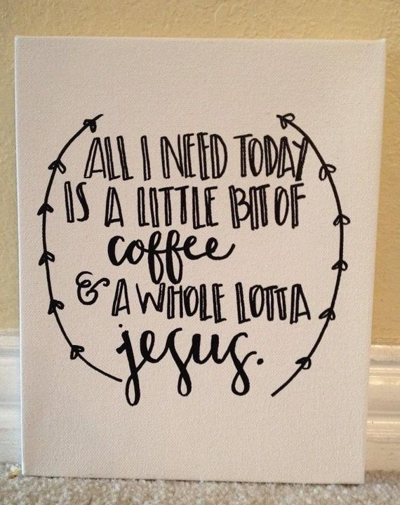 Stretch canvas; All I need today is a little bit of coffee & a whole lotta Jesus