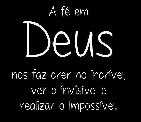 A fé em Deus nos faz crer no incrível, ver o invisível e realizar o impossível...