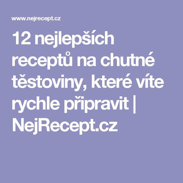 12 nejlepších receptů na chutné těstoviny, které víte rychle připravit | NejRecept.cz